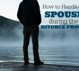 How to handle your spouse during the divorce process